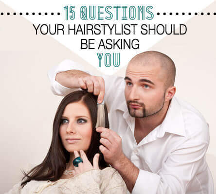 15 Questions Your Hairstylist Should Be Asking You