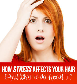 How Stress Affects Your Hair [And What to do About It]