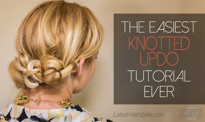 Astonishing The Easiest Knotted Updo Tutorial Ever Video Tutorial Included Short Hairstyles Gunalazisus