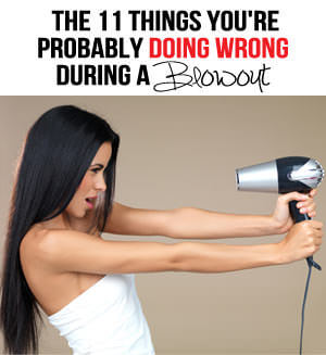 11 Things You're Probably Doing Wrong During a Blowout