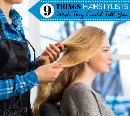 9 Things Your Hairstylist Wants to Tell You (But Can't)