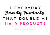 5 Everyday Beauty Products That Double as Hair Products